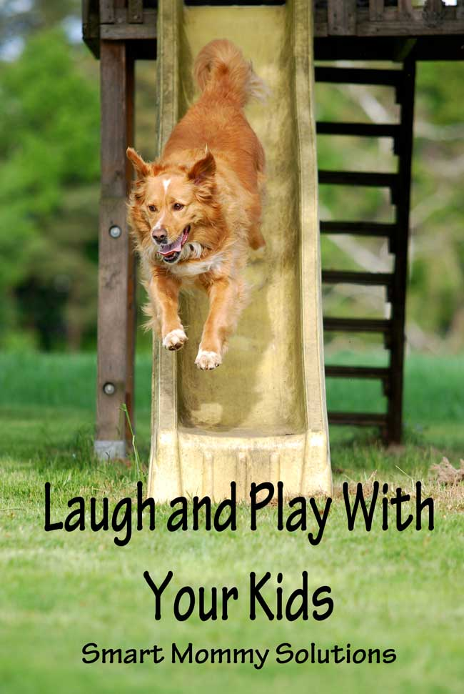 laugh and play with your kids